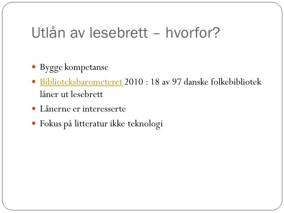 Utlån av lesebrett – hvorfor?  Bygge kompetanse  Biblioteksbarometeret 2010 : 18 av 97 danske folkebibliotek låner ut lesebrett Biblioteksbarometere