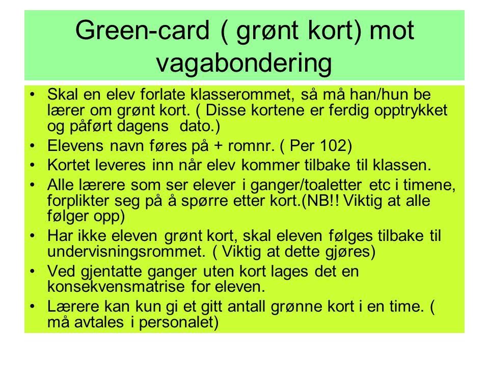 Green-card ( grønt kort) mot vagabondering •Skal en elev forlate klasserommet, så må han/hun be lærer om grønt kort.