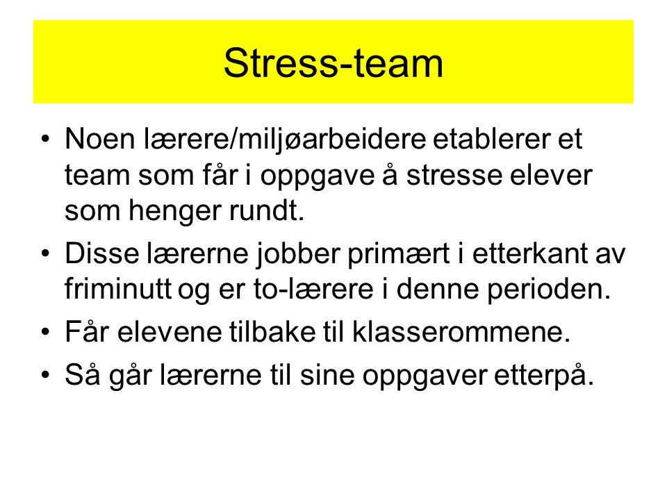 Stress-team •Noen lærere/miljøarbeidere etablerer et team som får i oppgave å stresse elever som henger rundt.
