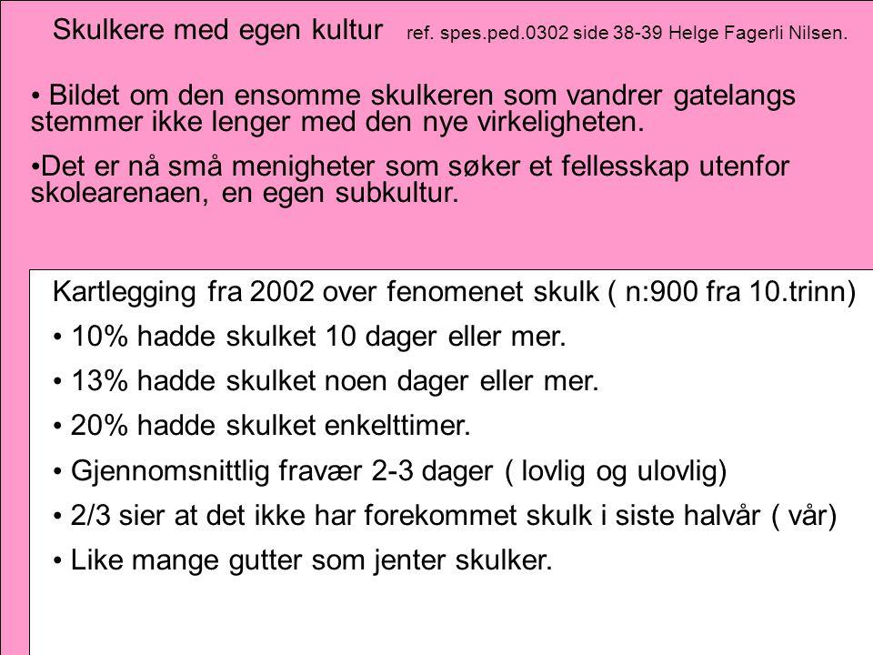 Skulkere med egen kultur ref.spes.ped.0302 side 38-39 Helge Fagerli Nilsen.