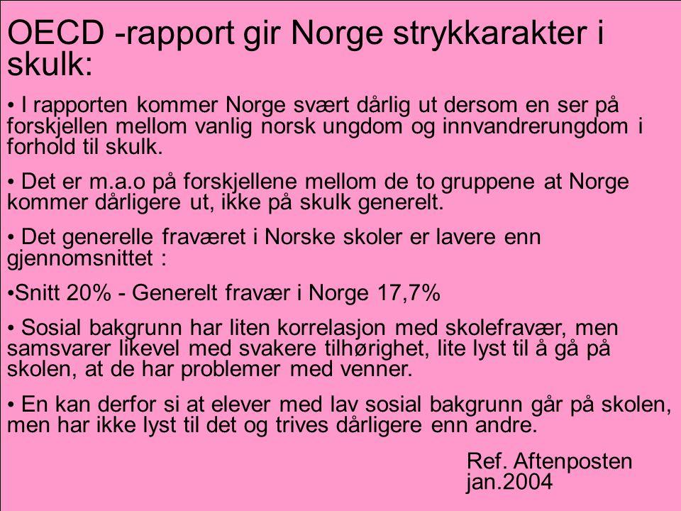 OECD -rapport gir Norge strykkarakter i skulk: • I rapporten kommer Norge svært dårlig ut dersom en ser på forskjellen mellom vanlig norsk ungdom og innvandrerungdom i forhold til skulk.