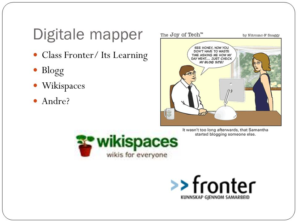 Digitale mapper  Class Fronter/ Its Learning  Blogg  Wikispaces  Andre?