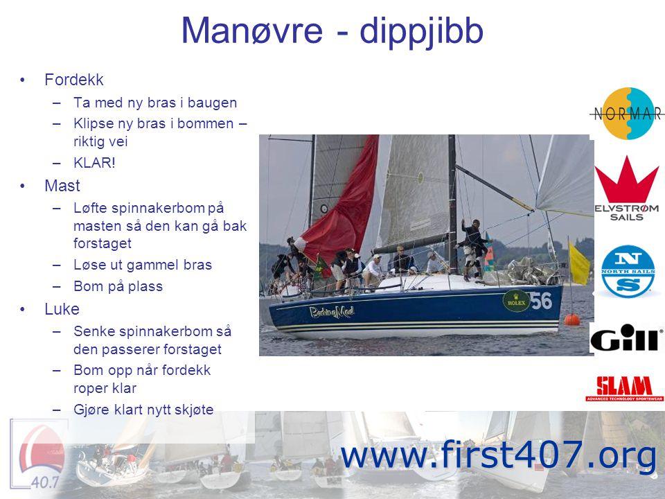 Manøvre - dippjibb Fortitude www.first407.org •Fordekk –Ta med ny bras i baugen –Klipse ny bras i bommen – riktig vei –KLAR! •Mast –Løfte spinnakerbom