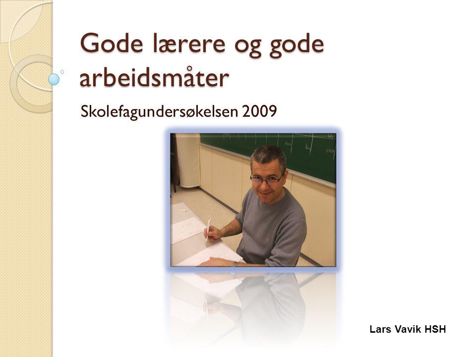 Gode lærere og gode arbeidsmåter Skolefagundersøkelsen 2009 Lars Vavik HSH