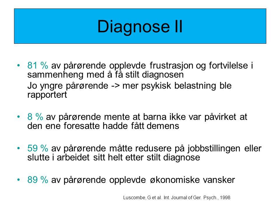 Diagnose II •81 % av pårørende opplevde frustrasjon og fortvilelse i sammenheng med å få stilt diagnosen Jo yngre pårørende -> mer psykisk belastning