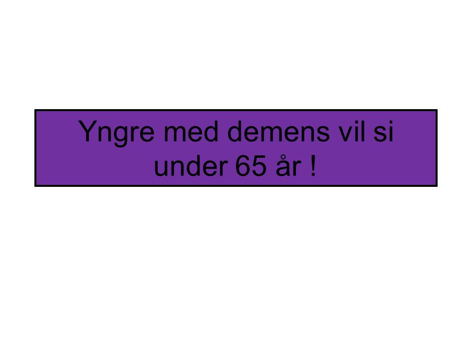 Yngre med demens vil si under 65 år !