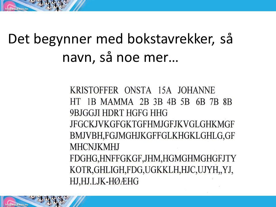 Det begynner med bokstavrekker, så navn, så noe mer…