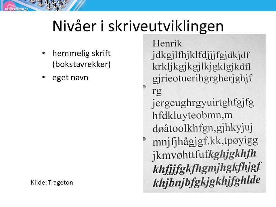 Nivåer i skriveutviklingen • hemmelig skrift (bokstavrekker) • eget navn Kilde: Trageton