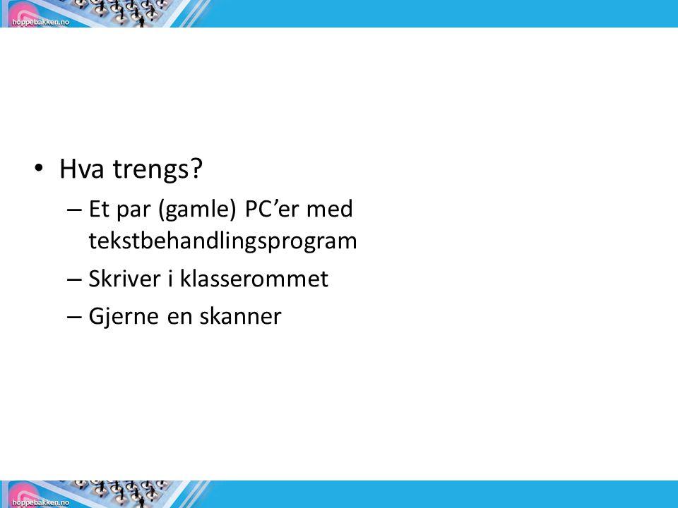 • Hva trengs? – Et par (gamle) PC'er med tekstbehandlingsprogram – Skriver i klasserommet – Gjerne en skanner