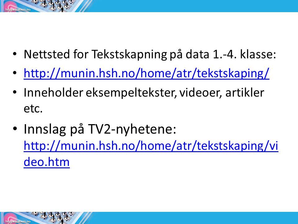 • Nettsted for Tekstskapning på data 1.-4. klasse: • http://munin.hsh.no/home/atr/tekstskaping/ http://munin.hsh.no/home/atr/tekstskaping/ • Inneholde