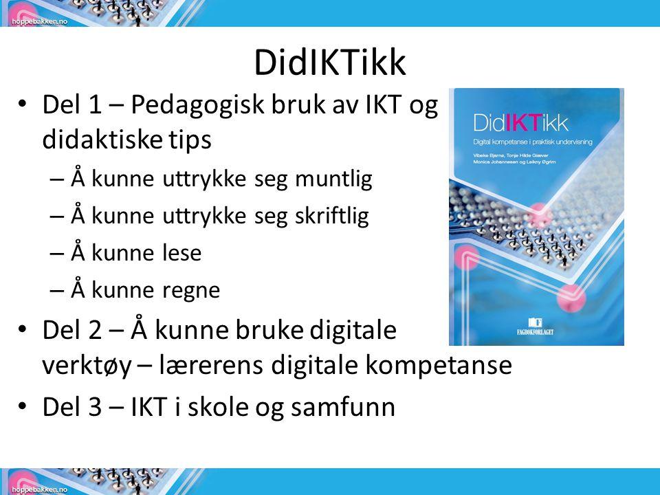 DidIKTikk • Del 1 – Pedagogisk bruk av IKT og didaktiske tips – Å kunne uttrykke seg muntlig – Å kunne uttrykke seg skriftlig – Å kunne lese – Å kunne regne • Del 2 – Å kunne bruke digitale verktøy – lærerens digitale kompetanse • Del 3 – IKT i skole og samfunn