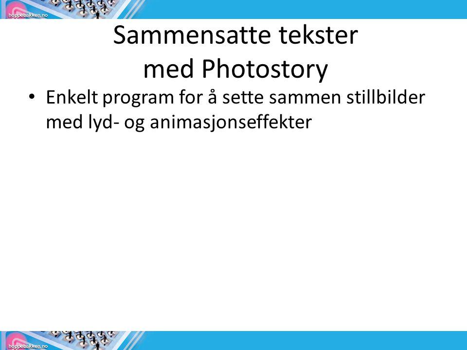 Sammensatte tekster med Photostory • Enkelt program for å sette sammen stillbilder med lyd- og animasjonseffekter