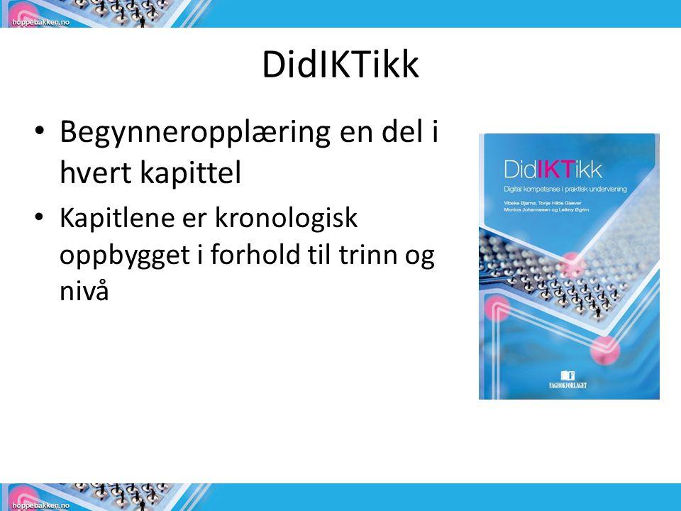 DidIKTikk • Begynneropplæring en del i hvert kapittel • Kapitlene er kronologisk oppbygget i forhold til trinn og nivå