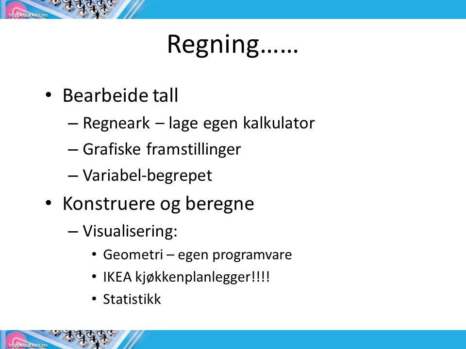 Regning…… • Bearbeide tall – Regneark – lage egen kalkulator – Grafiske framstillinger – Variabel-begrepet • Konstruere og beregne – Visualisering: • Geometri – egen programvare • IKEA kjøkkenplanlegger!!!.