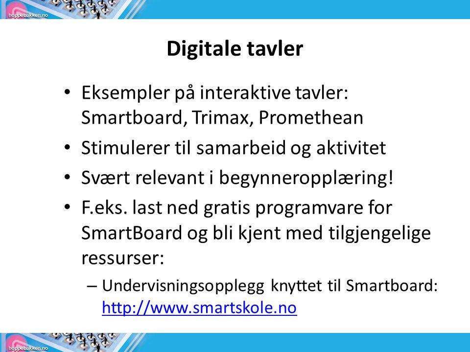 Digitale tavler • Eksempler på interaktive tavler: Smartboard, Trimax, Promethean • Stimulerer til samarbeid og aktivitet • Svært relevant i begynnero