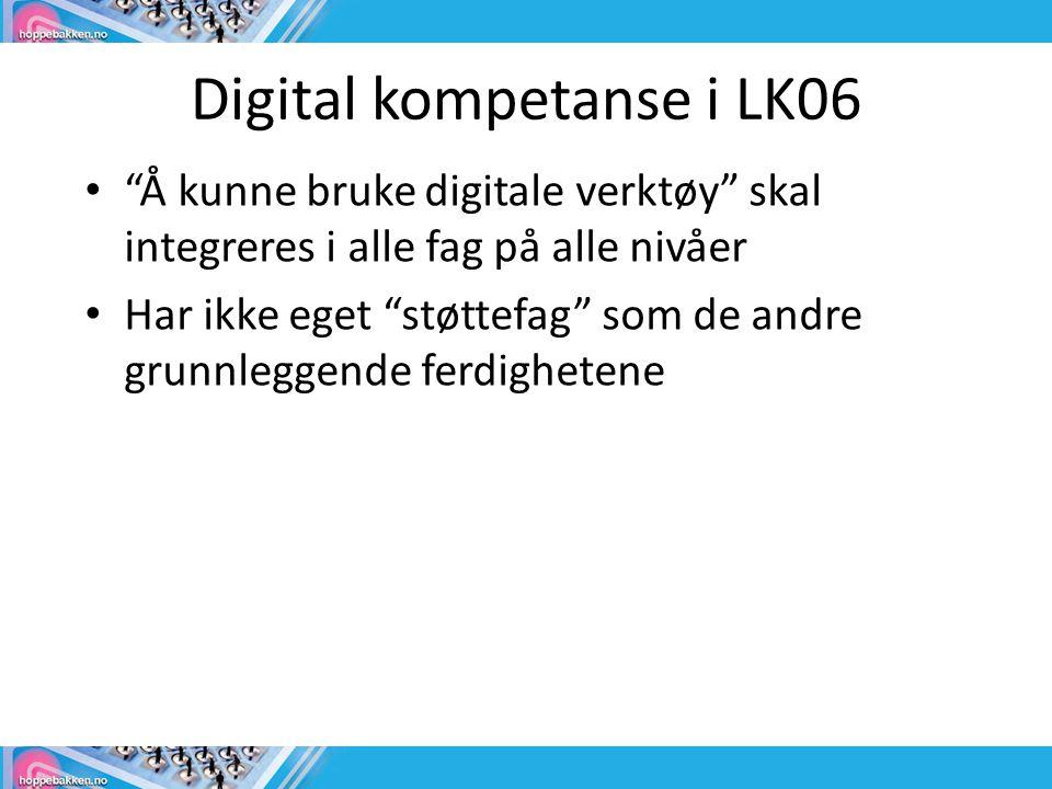 """Digital kompetanse i LK06 • """"Å kunne bruke digitale verktøy"""" skal integreres i alle fag på alle nivåer • Har ikke eget """"støttefag"""" som de andre grunnl"""