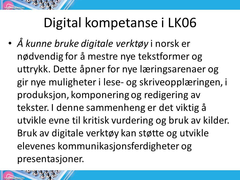 Digital kompetanse i LK06 • Å kunne bruke digitale verktøy i norsk er nødvendig for å mestre nye tekstformer og uttrykk. Dette åpner for nye læringsar
