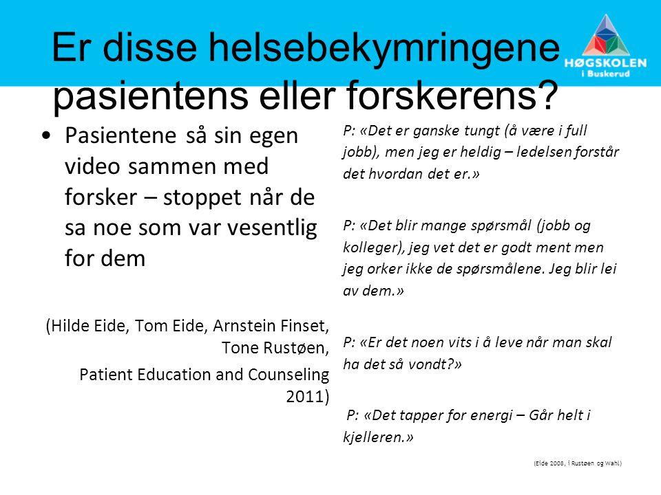 Er disse helsebekymringene pasientens eller forskerens? •Pasientene så sin egen video sammen med forsker – stoppet når de sa noe som var vesentlig for