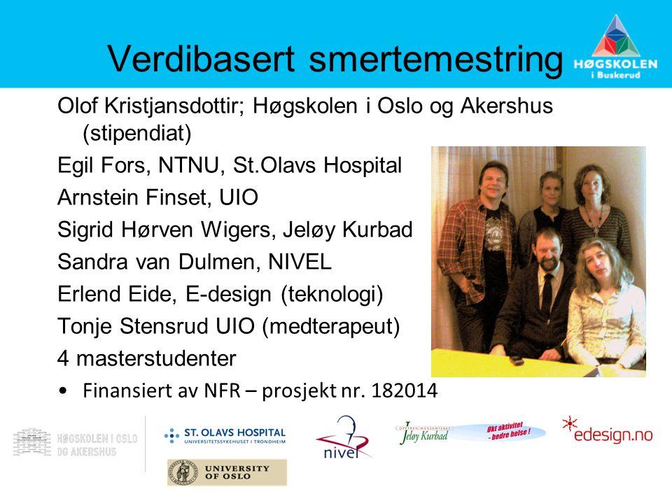 Verdibasert smertemestring Olof Kristjansdottir; Høgskolen i Oslo og Akershus (stipendiat) Egil Fors, NTNU, St.Olavs Hospital Arnstein Finset, UIO Sig