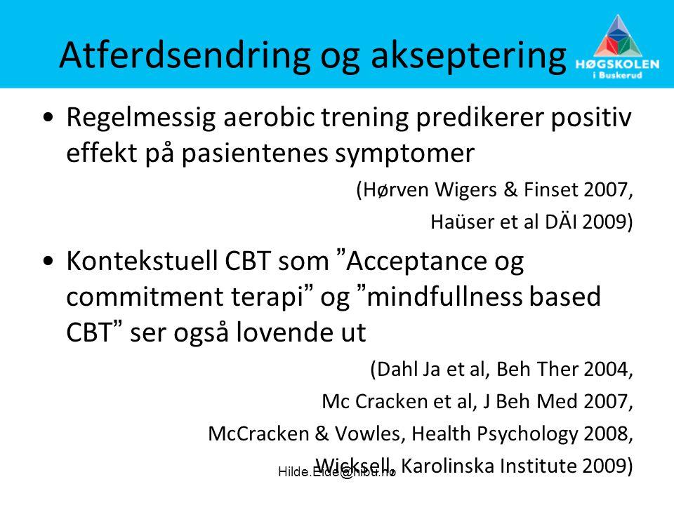 Atferdsendring og akseptering •Regelmessig aerobic trening predikerer positiv effekt på pasientenes symptomer (Hørven Wigers & Finset 2007, Haüser et