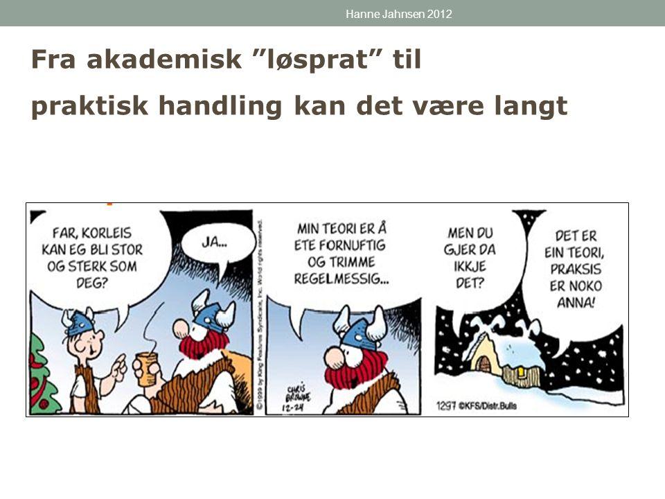 "Fra akademisk ""løsprat"" til praktisk handling kan det være langt Hanne Jahnsen 2012"