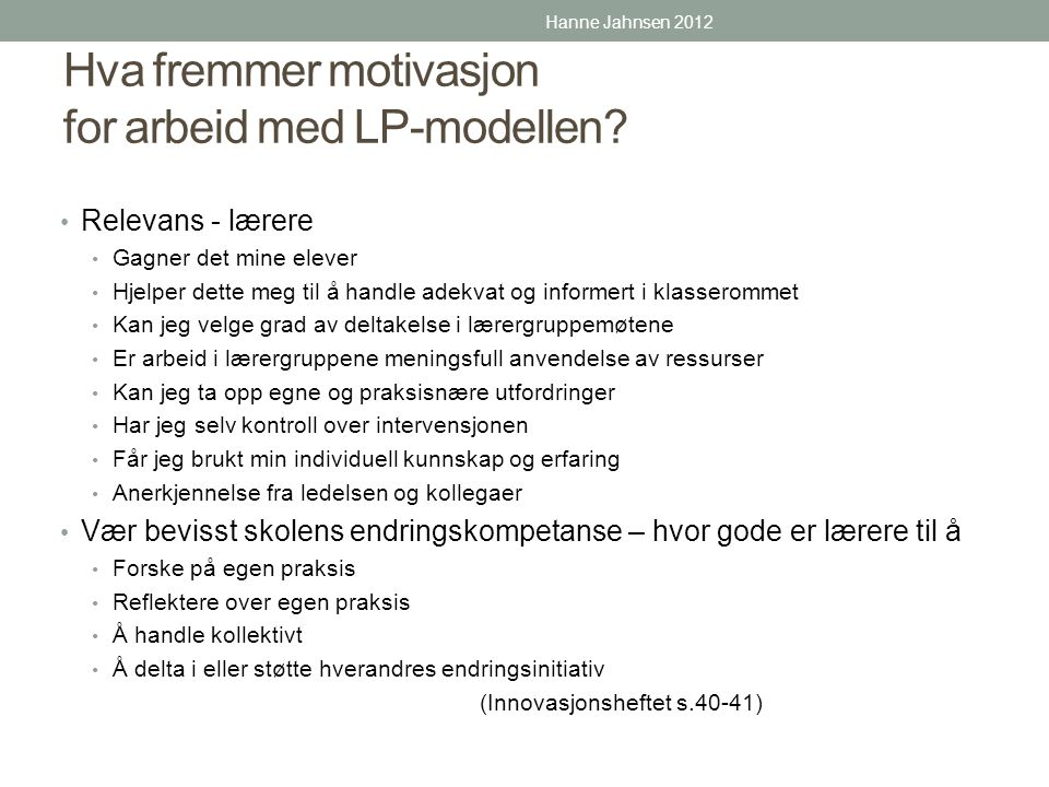 Hva fremmer motivasjon for arbeid med LP-modellen? • Relevans - lærere • Gagner det mine elever • Hjelper dette meg til å handle adekvat og informert