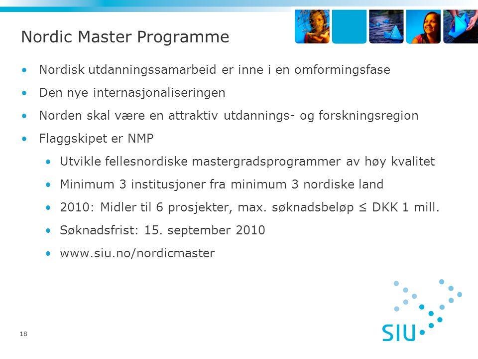 18 Nordic Master Programme •Nordisk utdanningssamarbeid er inne i en omformingsfase •Den nye internasjonaliseringen •Norden skal være en attraktiv utdannings- og forskningsregion •Flaggskipet er NMP •Utvikle fellesnordiske mastergradsprogrammer av høy kvalitet •Minimum 3 institusjoner fra minimum 3 nordiske land •2010: Midler til 6 prosjekter, max.