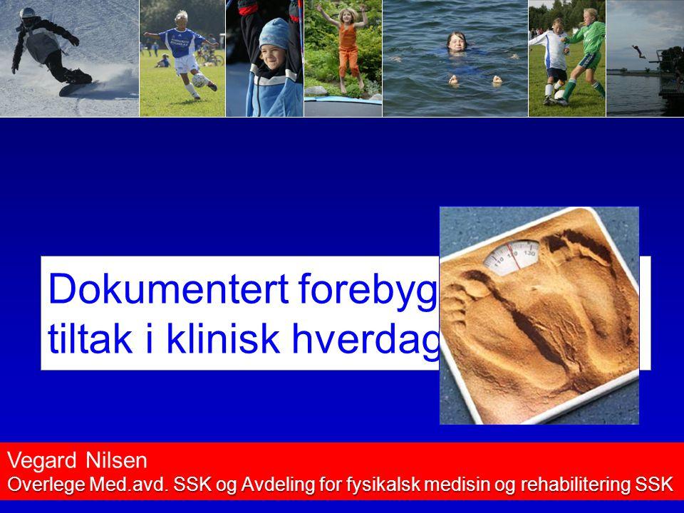 Dokumentert forebyggende tiltak i klinisk hverdag Vegard Nilsen Overlege Med.avd.
