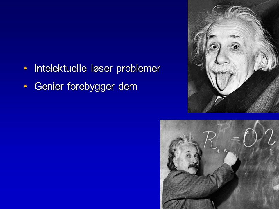 •Intelektuelle løser problemer •Genier forebygger dem