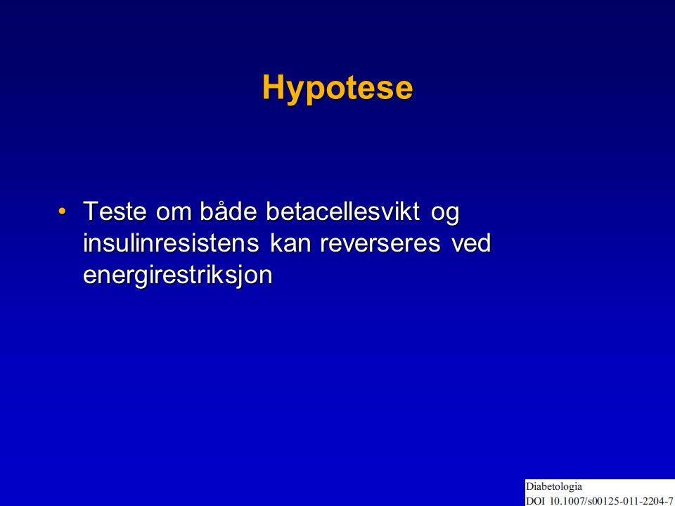 Hypotese •Teste om både betacellesvikt og insulinresistens kan reverseres ved energirestriksjon