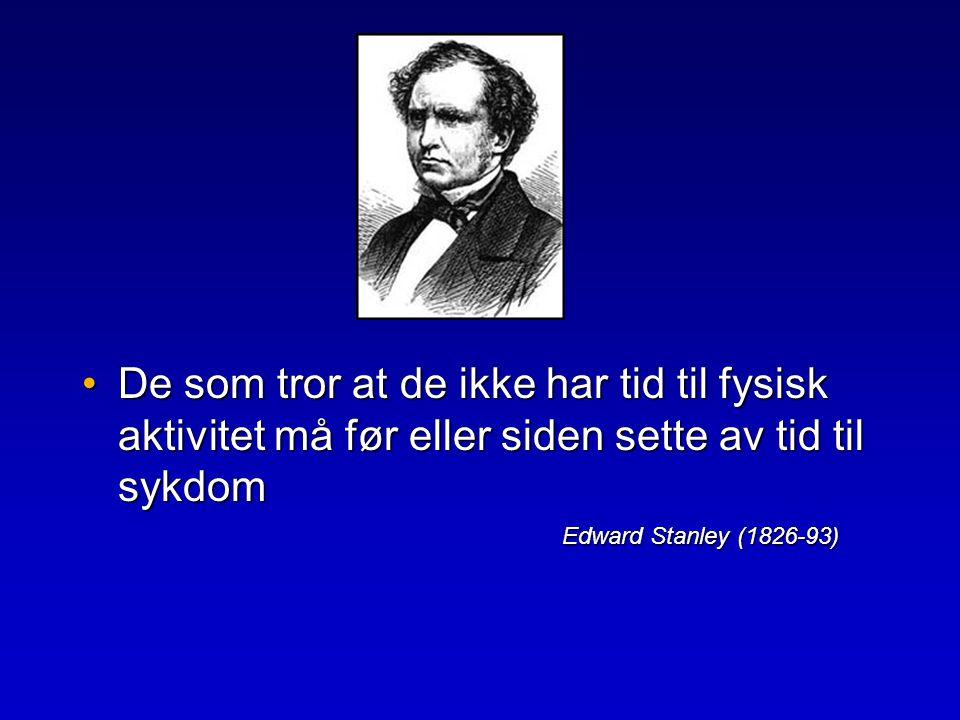 •De som tror at de ikke har tid til fysisk aktivitet må før eller siden sette av tid til sykdom Edward Stanley (1826-93)