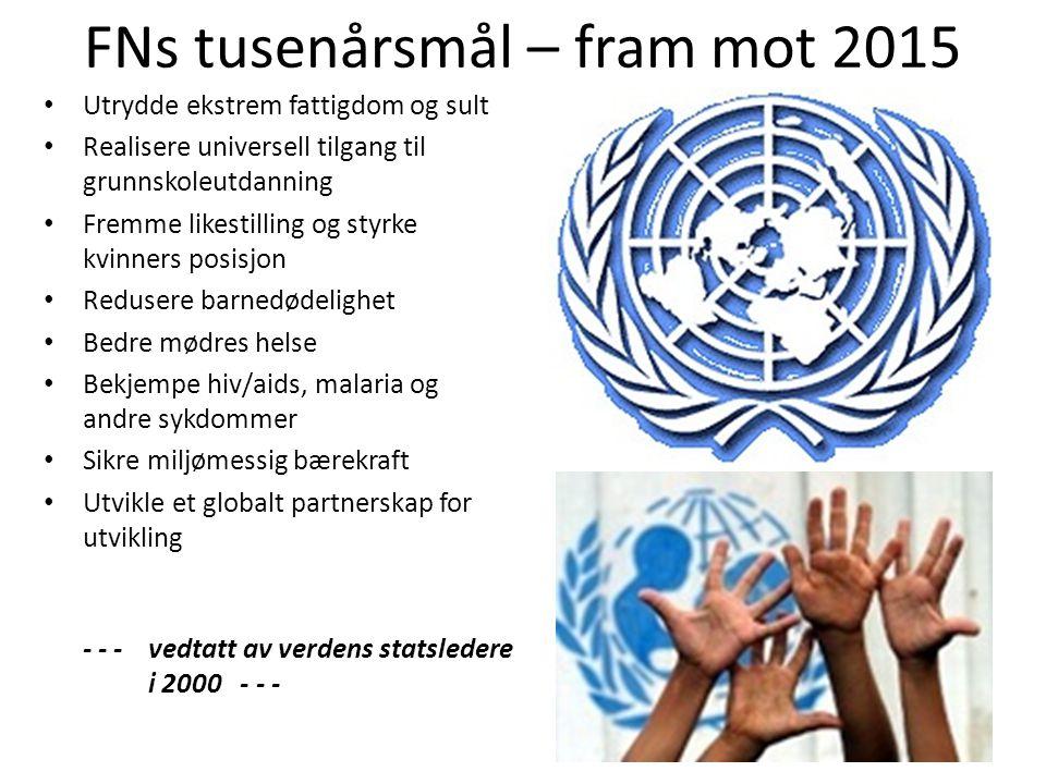 FNs tusenårsmål – fram mot 2015 • Utrydde ekstrem fattigdom og sult • Realisere universell tilgang til grunnskoleutdanning • Fremme likestilling og st
