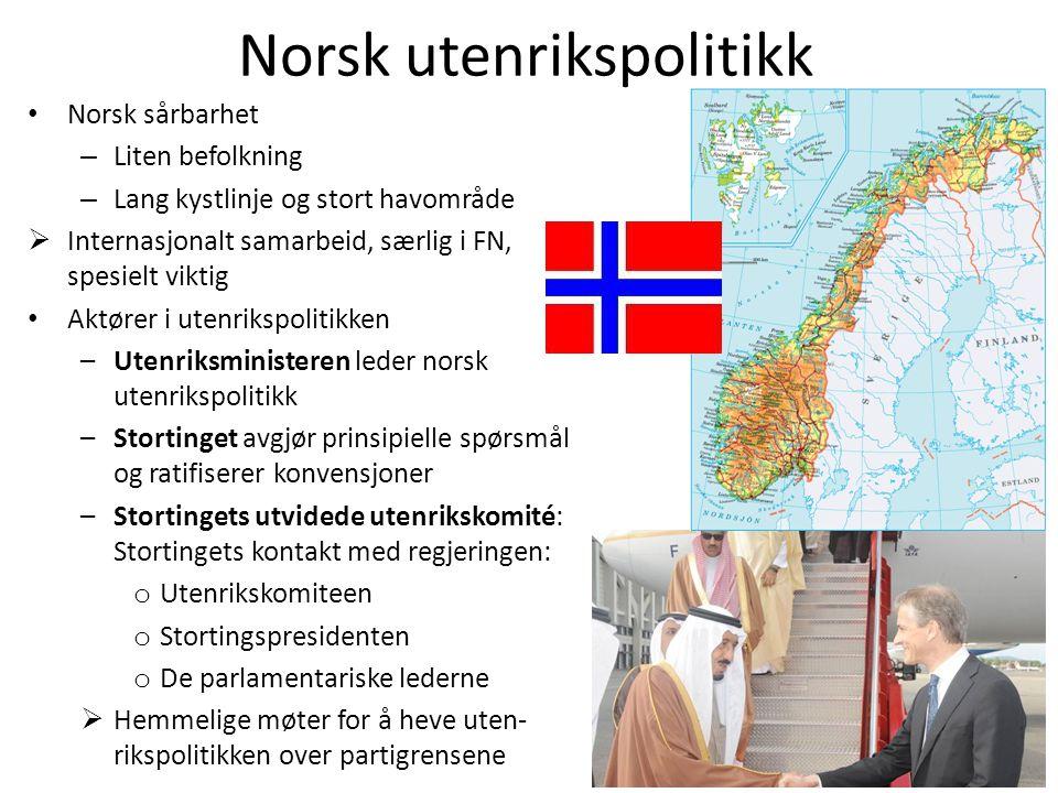 Norsk utenrikspolitikk • Norsk sårbarhet – Liten befolkning – Lang kystlinje og stort havområde  Internasjonalt samarbeid, særlig i FN, spesielt vikt