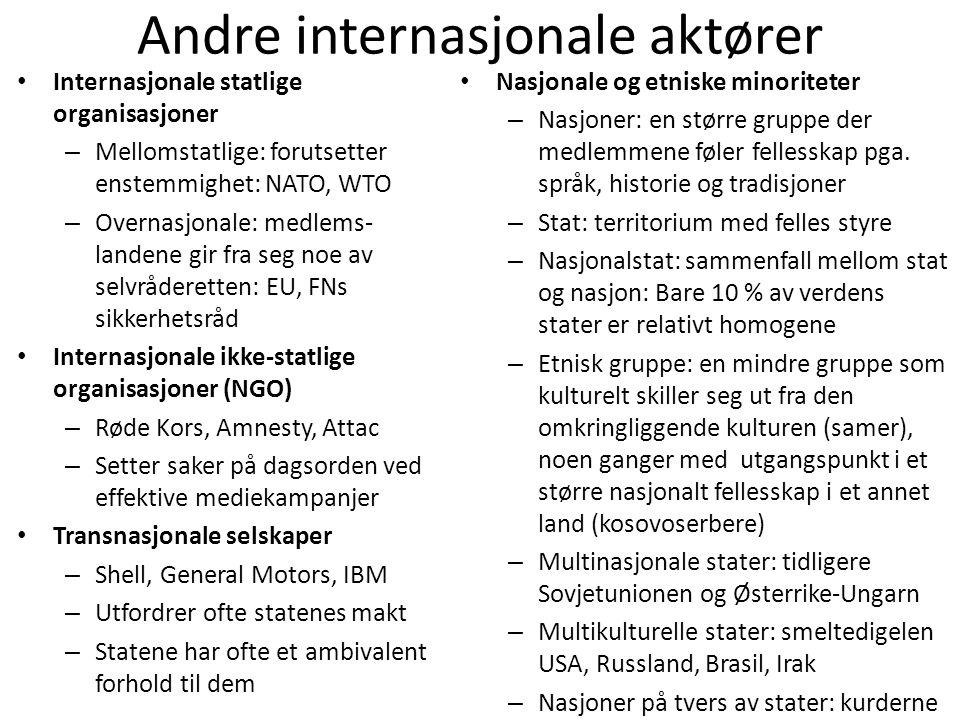 Andre internasjonale aktører • Internasjonale statlige organisasjoner – Mellomstatlige: forutsetter enstemmighet: NATO, WTO – Overnasjonale: medlems-