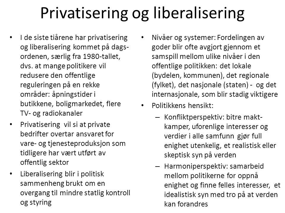 Privatisering og liberalisering •I•I de siste tiårene har privatisering og liberalisering kommet på dags- ordenen, særlig fra 1980-tallet, dvs. at man