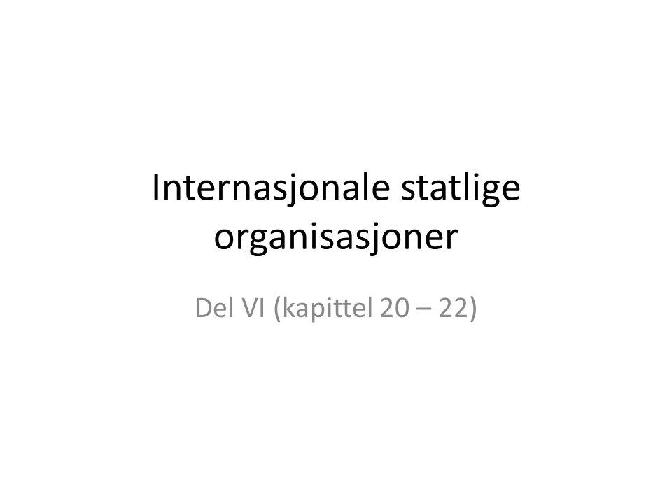 Internasjonale statlige organisasjoner Del VI (kapittel 20 – 22)