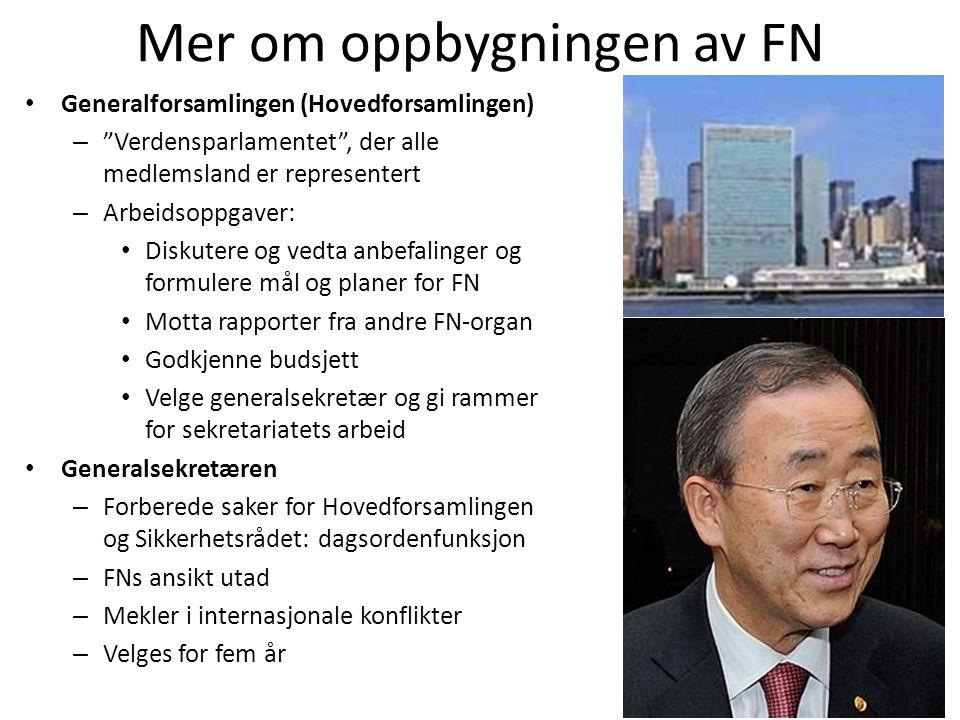 """Mer om oppbygningen av FN • Generalforsamlingen (Hovedforsamlingen) – """"Verdensparlamentet"""", der alle medlemsland er representert – Arbeidsoppgaver: •"""