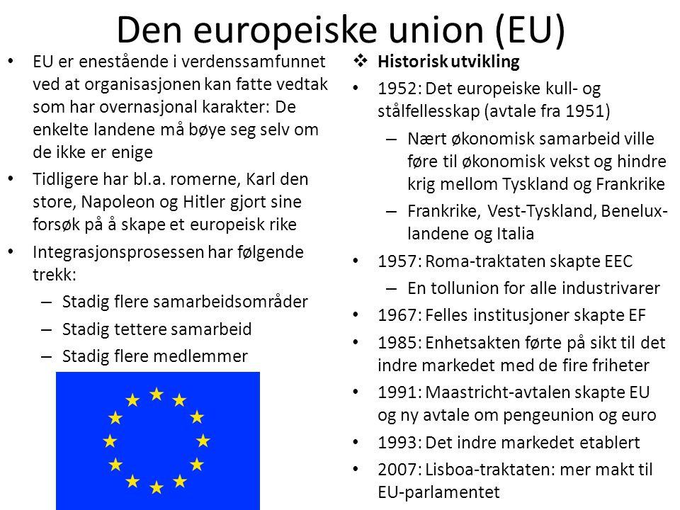 Den europeiske union (EU) • EU er enestående i verdenssamfunnet ved at organisasjonen kan fatte vedtak som har overnasjonal karakter: De enkelte lande
