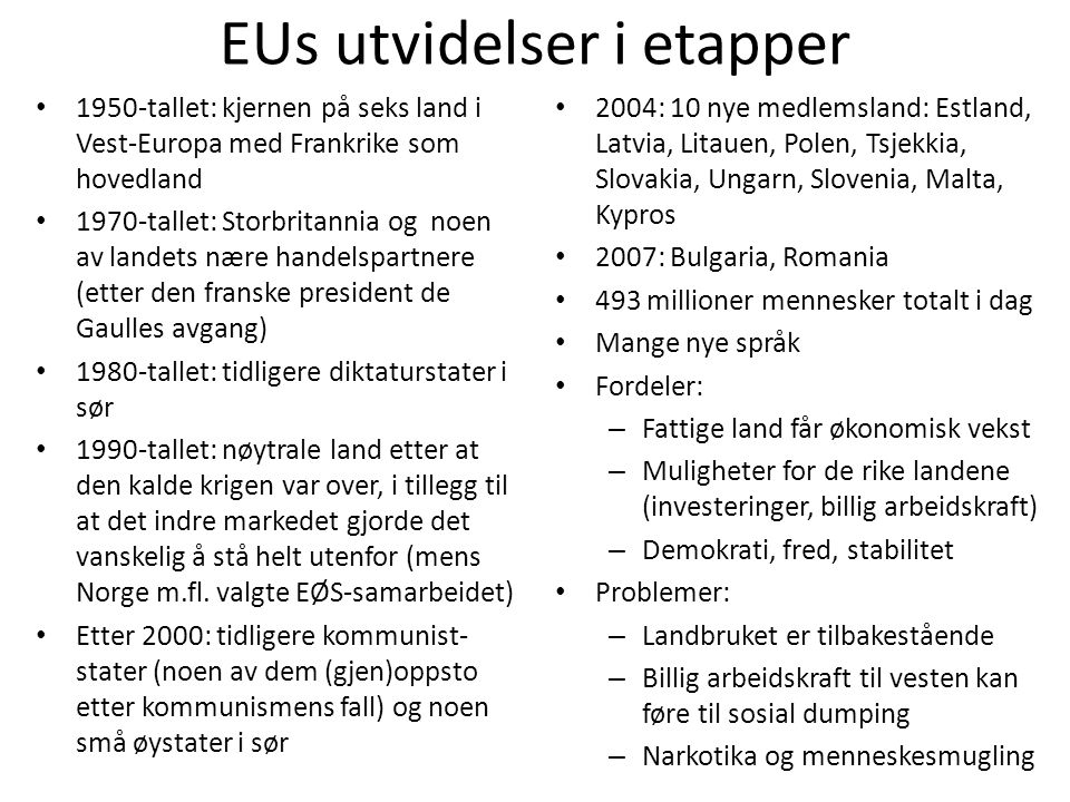 EUs utvidelser i etapper • 1950-tallet: kjernen på seks land i Vest-Europa med Frankrike som hovedland • 1970-tallet: Storbritannia og noen av landets