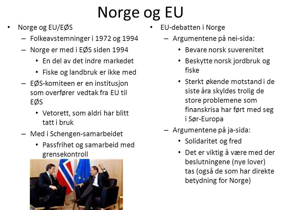 Norge og EU • Norge og EU/EØS – Folkeavstemninger i 1972 og 1994 – Norge er med i EØS siden 1994 • En del av det indre markedet • Fiske og landbruk er