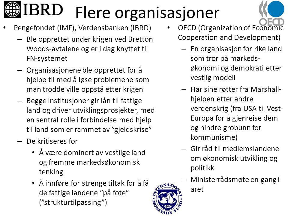 Flere organisasjoner • Pengefondet (IMF), Verdensbanken (IBRD) – Ble opprettet under krigen ved Bretton Woods-avtalene og er i dag knyttet til FN-syst
