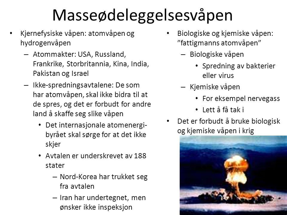 Masseødeleggelsesvåpen • Kjernefysiske våpen: atomvåpen og hydrogenvåpen – Atommakter: USA, Russland, Frankrike, Storbritannia, Kina, India, Pakistan