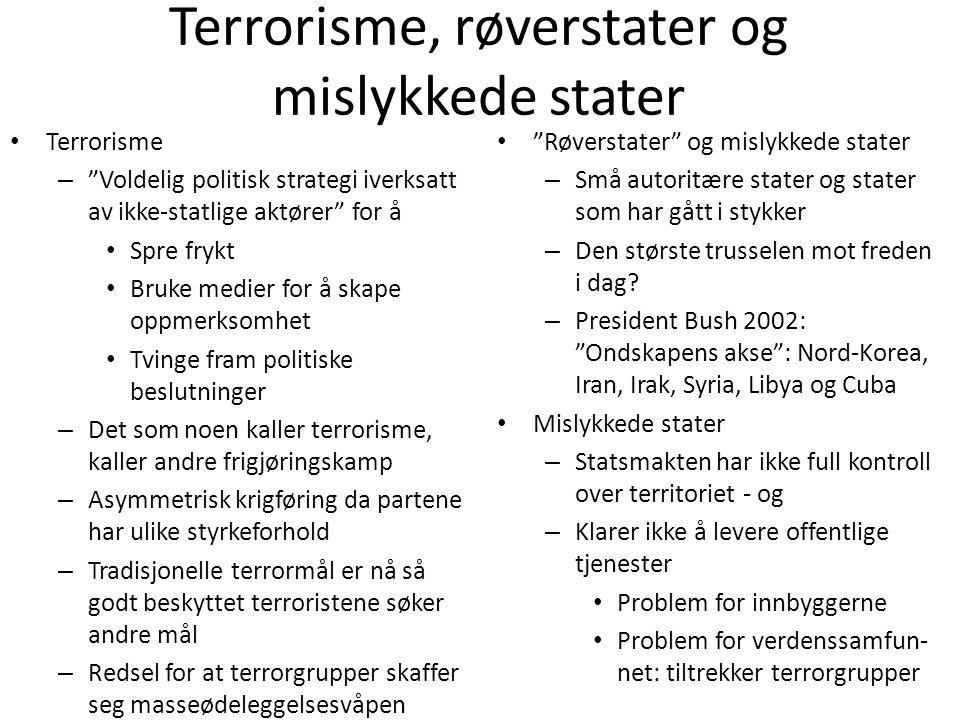 """Terrorisme, røverstater og mislykkede stater • Terrorisme – """"Voldelig politisk strategi iverksatt av ikke-statlige aktører"""" for å • Spre frykt • Bruke"""