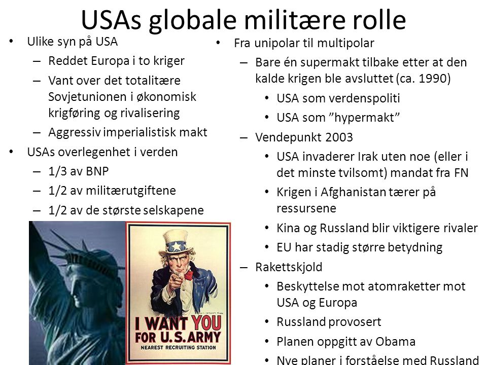 USAs globale militære rolle • Ulike syn på USA – Reddet Europa i to kriger – Vant over det totalitære Sovjetunionen i økonomisk krigføring og rivalise