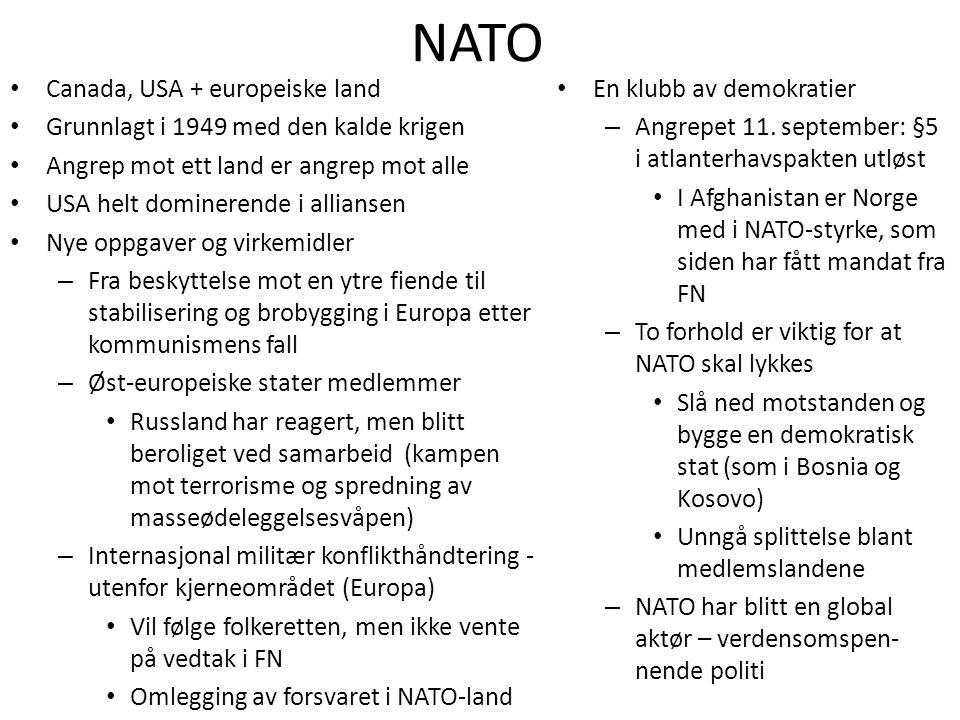 NATO • Canada, USA + europeiske land • Grunnlagt i 1949 med den kalde krigen • Angrep mot ett land er angrep mot alle • USA helt dominerende i allians