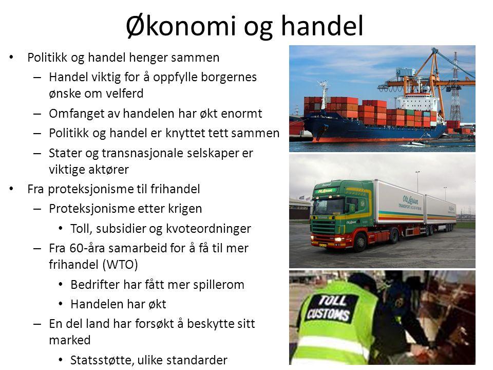 Økonomi og handel • Politikk og handel henger sammen – Handel viktig for å oppfylle borgernes ønske om velferd – Omfanget av handelen har økt enormt –