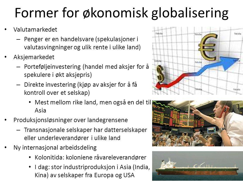 Former for økonomisk globalisering • Valutamarkedet – Penger er en handelsvare (spekulasjoner i valutasvingninger og ulik rente i ulike land) • Aksjem