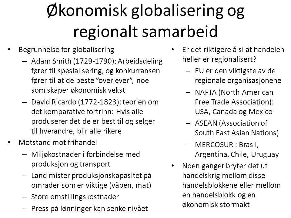 Økonomisk globalisering og regionalt samarbeid • Begrunnelse for globalisering – Adam Smith (1729-1790): Arbeidsdeling fører til spesialisering, og ko