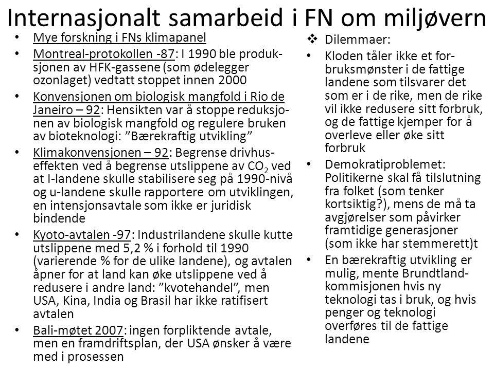 Internasjonalt samarbeid i FN om miljøvern • Mye forskning i FNs klimapanel • Montreal-protokollen -87: I 1990 ble produk- sjonen av HFK-gassene (som