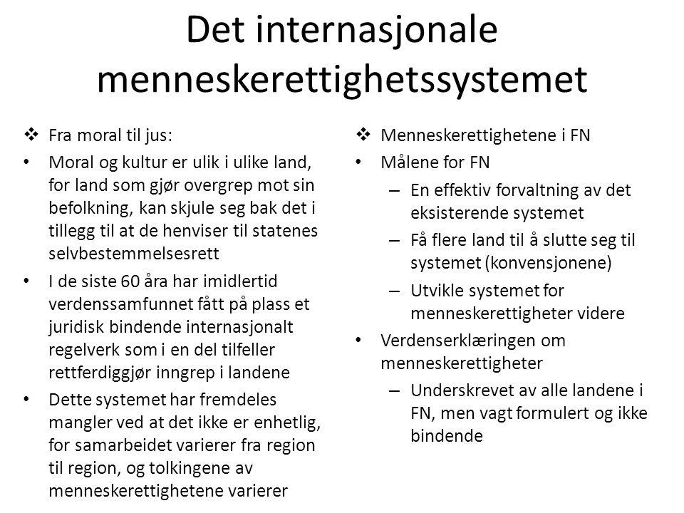 Det internasjonale menneskerettighetssystemet  Fra moral til jus: • Moral og kultur er ulik i ulike land, for land som gjør overgrep mot sin befolkni